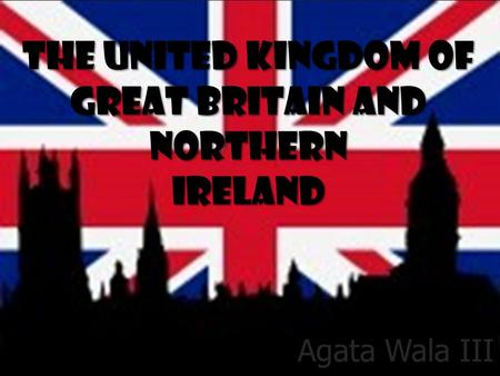 The United Kingdom of Great Britain and Northern Ireland Agata Wala III b.