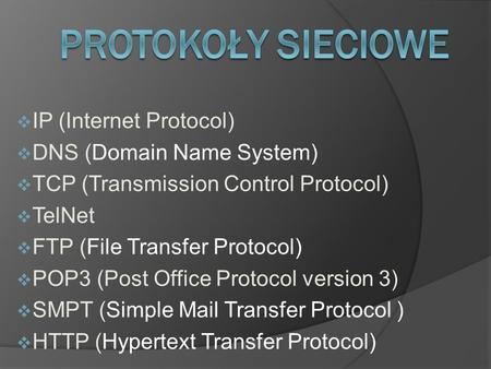 IP (Internet Protocol) DNS (Domain Name System) TCP (Transmission Control Protocol) TelNet FTP (File Transfer Protocol) POP3 (Post Office Protocol version.