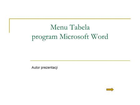 Menu Tabela program Microsoft Word Autor prezentacji.