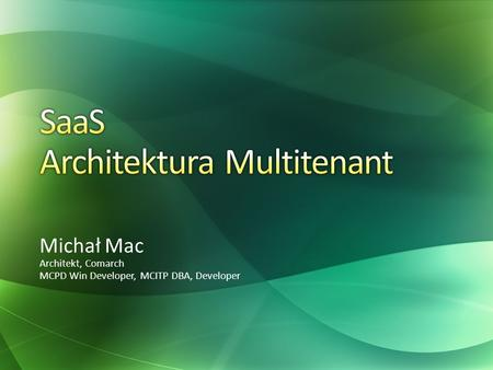 Michał Mac Architekt, Comarch MCPD Win Developer, MCITP DBA, Developer.