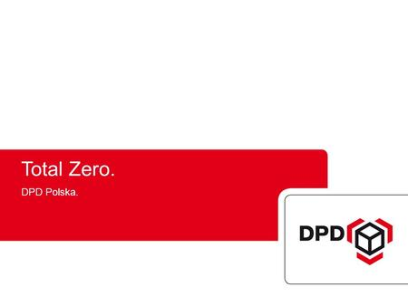 Total Zero. DPD Polska.. Total Zero launch in Poland 13 June2012.