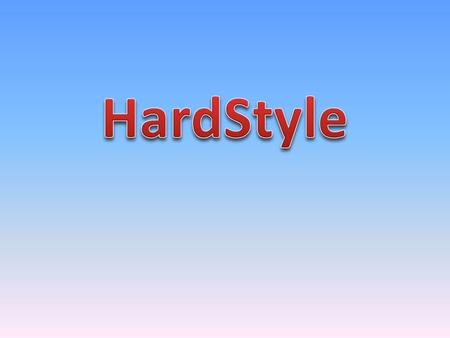 HardStyle.