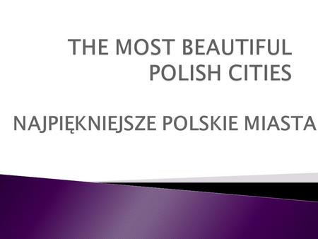 NAJPIĘKNIEJSZE POLSKIE MIASTA. the capital and the largest city in Poland it is located on the Vistula River Warsaw is the 8th largest city in the European.