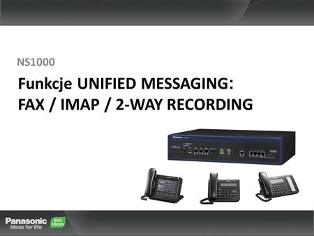 Funkcje UNIFIED MESSAGING : FAX / IMAP / 2-WAY RECORDING NS1000.