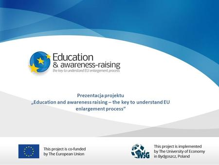 Prezentacja projektu Education and awareness raising – the key to understand EU enlargement process.