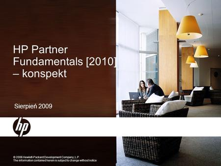 © 2006 Hewlett-Packard Development Company, L.P. The information contained herein is subject to change without notice Sierpień 2009 HP Partner Fundamentals.