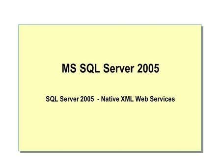 MS SQL Server 2005 SQL Server 2005 - Native XML Web Services.