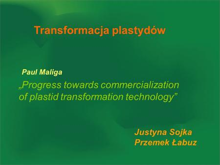Transformacja plastydów Progress towards commercialization of plastid transformation technology Paul Maliga Justyna Sojka Przemek Łabuz.