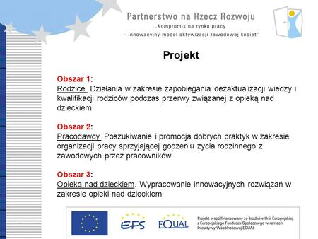 Development Partnership Compromise on labour market – innovative model of women professional reintegration Projekt Obszar 1: Rodzice. Działania w zakresie.