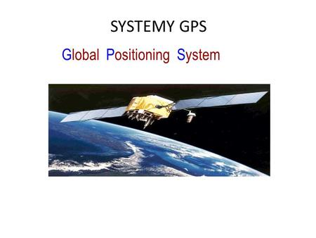 SYSTEMY GPS Global Positioning System.