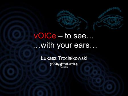 vOICe – to see… …with your ears…