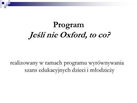 Program Jeśli nie Oxford, to co?