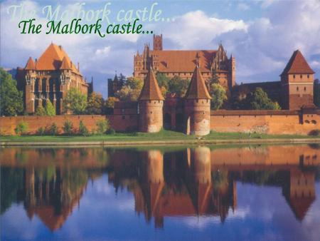 The Malbork castle....