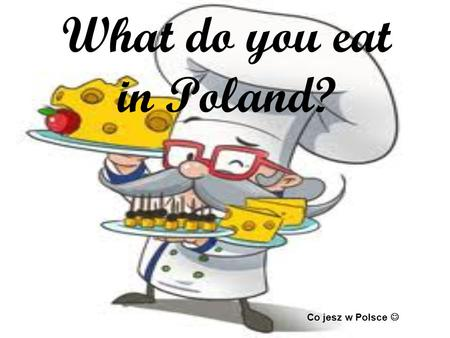 What do you eat in Poland?