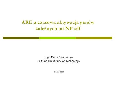 ARE a czasowa aktywacja genów zależnych od NF-κB mgr Marta Iwanaszko Silesian University of Technology Gliwice 2010.