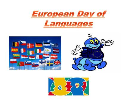A. When we celebrate? Celebrating the European Day of Languages ​​ on September 26 since 2001. We celebrate it in 47 countries.