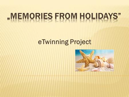 ETwinning Project. In Croatia summer holidays start in the middle of June. School is finished, holidays start. Children spend their holidays in diferent.