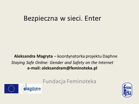 Bezpieczna w sieci. Enter Aleksandra Magryta – koordynatorka projektu Daphne Staying Safe Online: Gender and Safety on the Internet