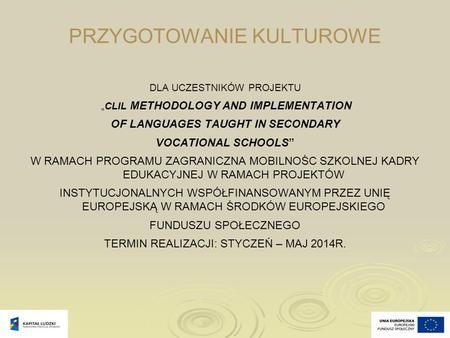"PRZYGOTOWANIE KULTUROWE DLA UCZESTNIKÓW PROJEKTU ""CLIL METHODOLOGY AND IMPLEMENTATION OF LANGUAGES TAUGHT IN SECONDARY VOCATIONAL SCHOOLS"" W RAMACH PROGRAMU."