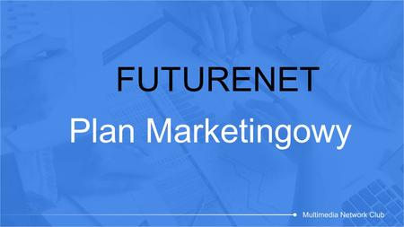 FUTURENET Plan Marketingowy.