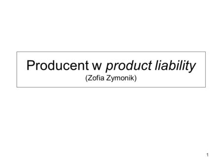 Producent w product liability (Zofia Zymonik)