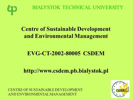 Centre of Sustainable Development and Environmental Management EVG-CT-2002-80005 CSDEM  CENTRE OF SUSTAINABLE DEVELOPMENT.