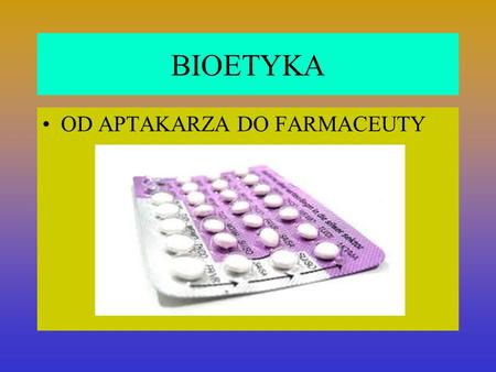 BIOETYKA OD APTAKARZA DO FARMACEUTY.