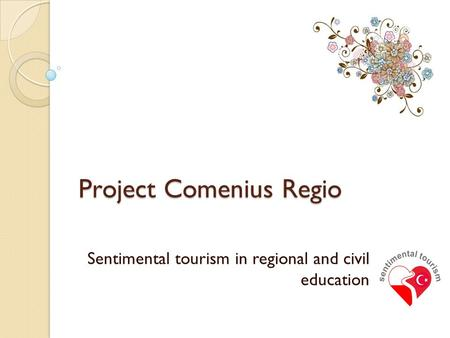 Project Comenius Regio Sentimental tourism in regional and civil education.