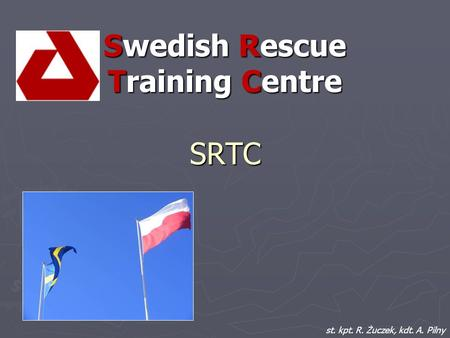 Swedish Rescue Training Centre SRTC st. kpt. R. Żuczek, kdt. A. Pilny.