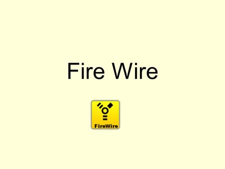 Fire Wire.