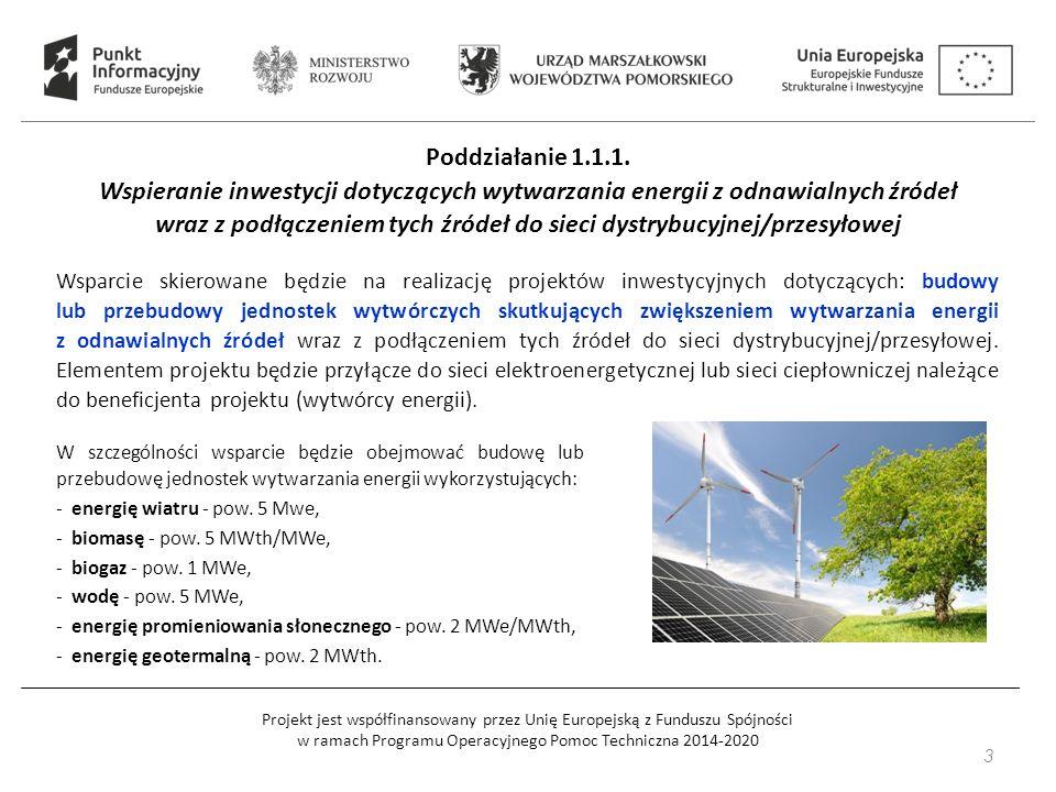 Projekt jest współfinansowany przez Unię Europejską z Funduszu Spójności w ramach Programu Operacyjnego Pomoc Techniczna 2014-2020 Typy projektów: 1.budowa, przebudowa instalacji skutkująca zwiększeniem mocy zainstalowanej lądowych farm wiatrowych; 2.budowa, przebudowa instalacji skutkująca zwiększeniem mocy zainstalowanej jednostek wykorzystujących biomasę; 3.budowa, przebudowa instalacji skutkująca zwiększeniem mocy zainstalowanej jednostek wykorzystujących biogaz; 4.budowa, przebudowa instalacji skutkująca zwiększeniem mocy zainstalowanej jednostek wykorzystujących wodę lub energię promieniowania słonecznego lub energię geotermalną.
