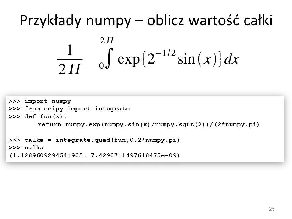 Przykłady numpy – równania nieliniowe 26 Ustal punkt przecięcia wykresów funkcji >>> import numpy as np >>> from scipy import optimize >>> def f(x): return np.exp(x)-3*x >>> pp = optimize.fsolve(f,1) >>> print pp, f(pp) [ 0.61906129] [ 0.] >>> import numpy as np >>> from scipy import optimize >>> def f(x): return np.exp(x)-3*x >>> pp = optimize.fsolve(f,1) >>> print pp, f(pp) [ 0.61906129] [ 0.]