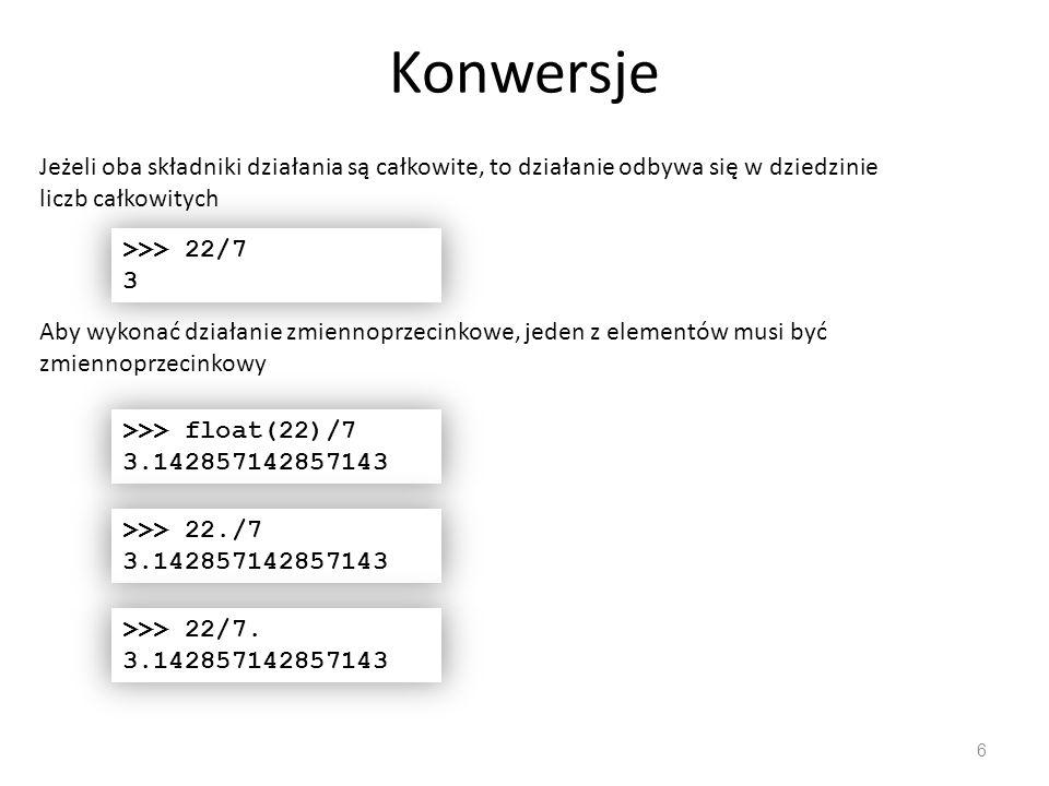 Konwersje 7 Inne konwersje int(3.8) long(2) float(4) int( 3 ) str(3) bin(22) int( 1101 ,2) Wypróbuj również hex(liczba), oct(liczba) wynik 3 - obcina wynik 2L – rozszerza do l.
