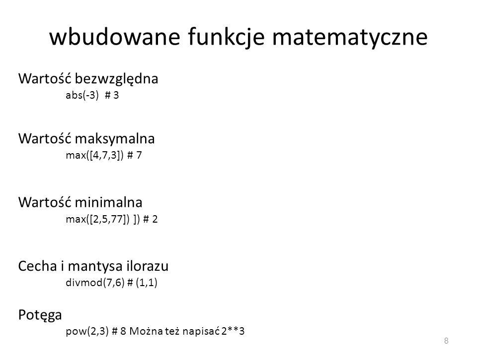 Funkcje modułu math 9 Moduł math używamy poprzez import import math Epsilon math.e # 2.7182818284590451 Pi math.pi # 3.1415926535897931 Sufit – zaokrąglenie do góry math.ceil(wartosc) Podłoga – zaokrąglenie w dół math.floor(wartosc)