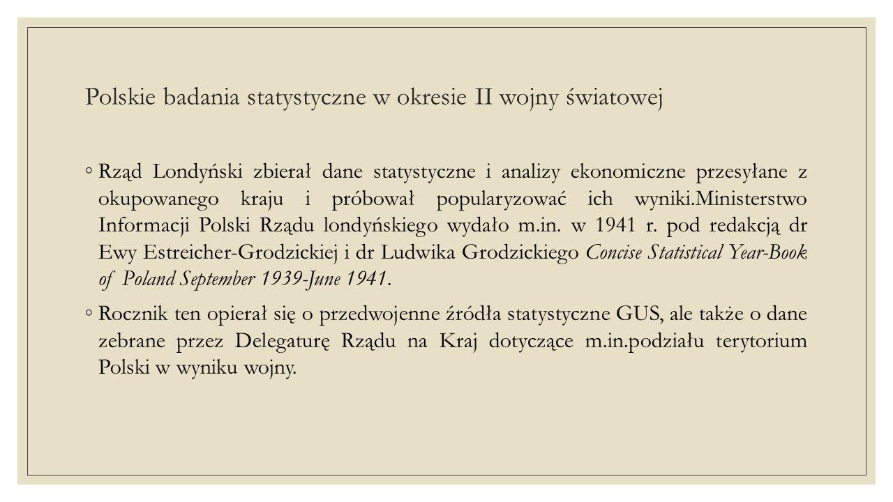 Polskie badania statystyczne w okresie II wojny światowej ◦Podano w nim szczegółowe dane dotyczące ludności i gęstości zaludnienia na terenach okupowanych przez wrogów według stanu na 1 I 1941r.
