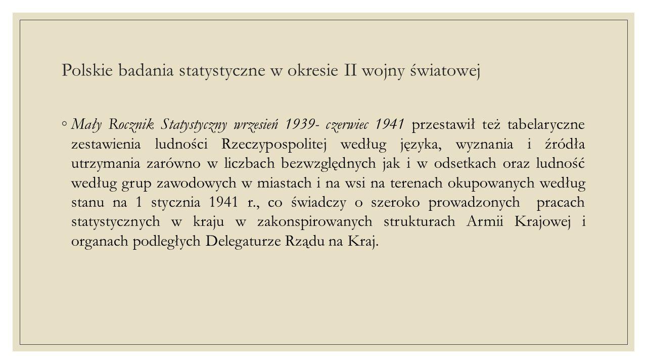 Polskie badania statystyczne w okresie II wojny światowej ◦Ciekawą publikacją Rządu Londyńskiego był również Statistical Atlas of Poland wydany w 1942 r.