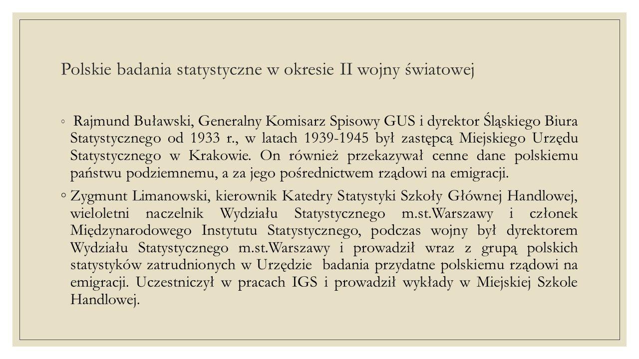 Polskie badania statystyczne w okresie II wojny światowej ◦Statystyka polska poniosła niepowetowane straty ludzkie podczas II wojny światowej.