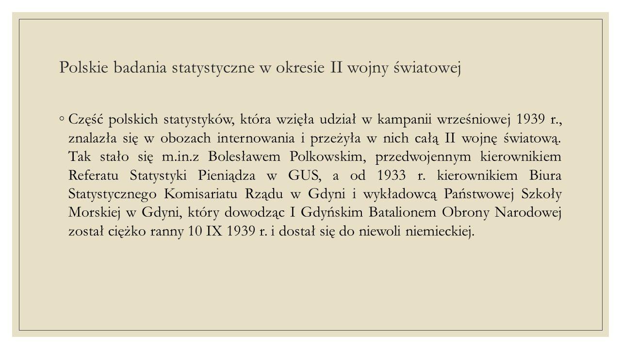 Polskie badania statystyczne w okresie II wojny światowej ◦ Statystyka polska poniosła też duże straty materialne.