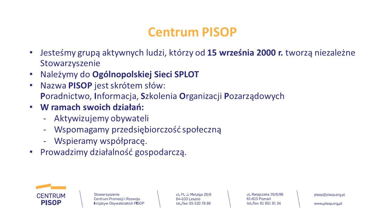 Najważniejsze aktywności Centrum PISOP Wypracowaliśmy Model Zarządzania Organizacją Pozarządową BINGO Wspieraliśmy projektodawców Europejskiego Funduszu Społecznego w latach 2005 – 2014 Stworzyliśmy i administrujemy serwisem internetowym dla wielkopolskich organizacji pozarządowych www.wielkopolskie.ngo.plwww.wielkopolskie.ngo.pl Rozpoczęliśmy dyskusję na temat społecznej odpowiedzialności biznesu w Wielkopolsce Prowadzimy (wspólnie z trzema organizacjami) Poznańskie Centrum Wspierania Organizacji Pozarządowych i Wolontariatu.