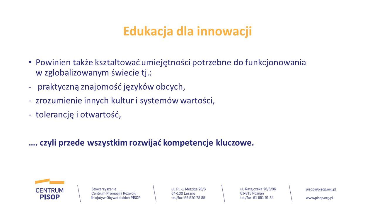 Edukacja dla innowacji W 2020 większość wielkopolskich przedszkolaków i uczniów ma uczestniczyć w zajęciach i warsztatach kształtujących postawy przedsiębiorcze, innowacyjne i kreatywne.
