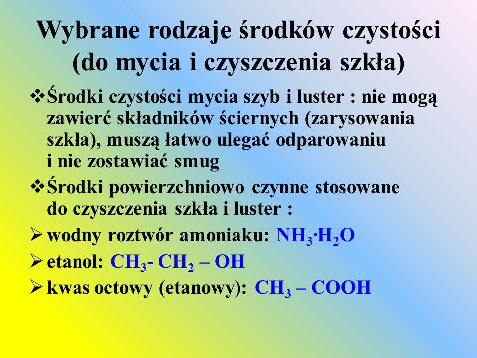 Wybrane rodzaje środków czystości (do zmywarek naczyń)  Środki do zmywarek produkowane są na bazie soli sodu, które w środowisku wodnym ulegają hydrolizie anionowej, a produktem reakcji jest wodorotlenek sodu o właściwościach żrących:  ortofosforanu(V) sodu: Na 3 PO 4 Na 3 PO 4 + 3H 2 O ↔ H 3 PO 4 + 3Na + + 3OH -  metakrzemianu(IV) sodu: Na 2 SiO 3 Na 2 SiO 3 + 2H 2 O ↔ H 2 SiO 3 + 2Na + + 2OH -  W II etapie powstający wodorotlenek sodu powoduje zmydlanie tłuszczów: C 3 H 5 (C 17 H 35 COO) 3 + 3NaOH  3C 17 H 35 COONa + C 3 H 5 (OH) 3  Produkty zmydlania są rozpuszczalne w wodzie i są usuwane strumieniem wody.