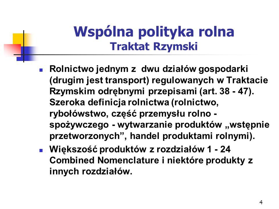 5 Wspólna polityka rolna Traktat Rzymski Przepisy regulujące rolnictwo nie ulegały zmianie podczas kolejnych modyfikacji.