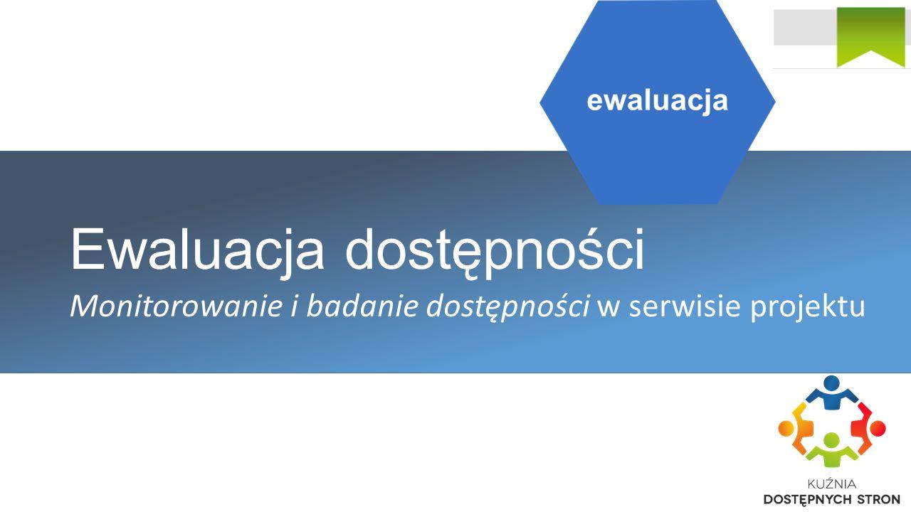 Ewaluacja dostępności Monitorowanie i badanie dostępności w serwisie projektu http://dostępny.joomla.pl/warsztat