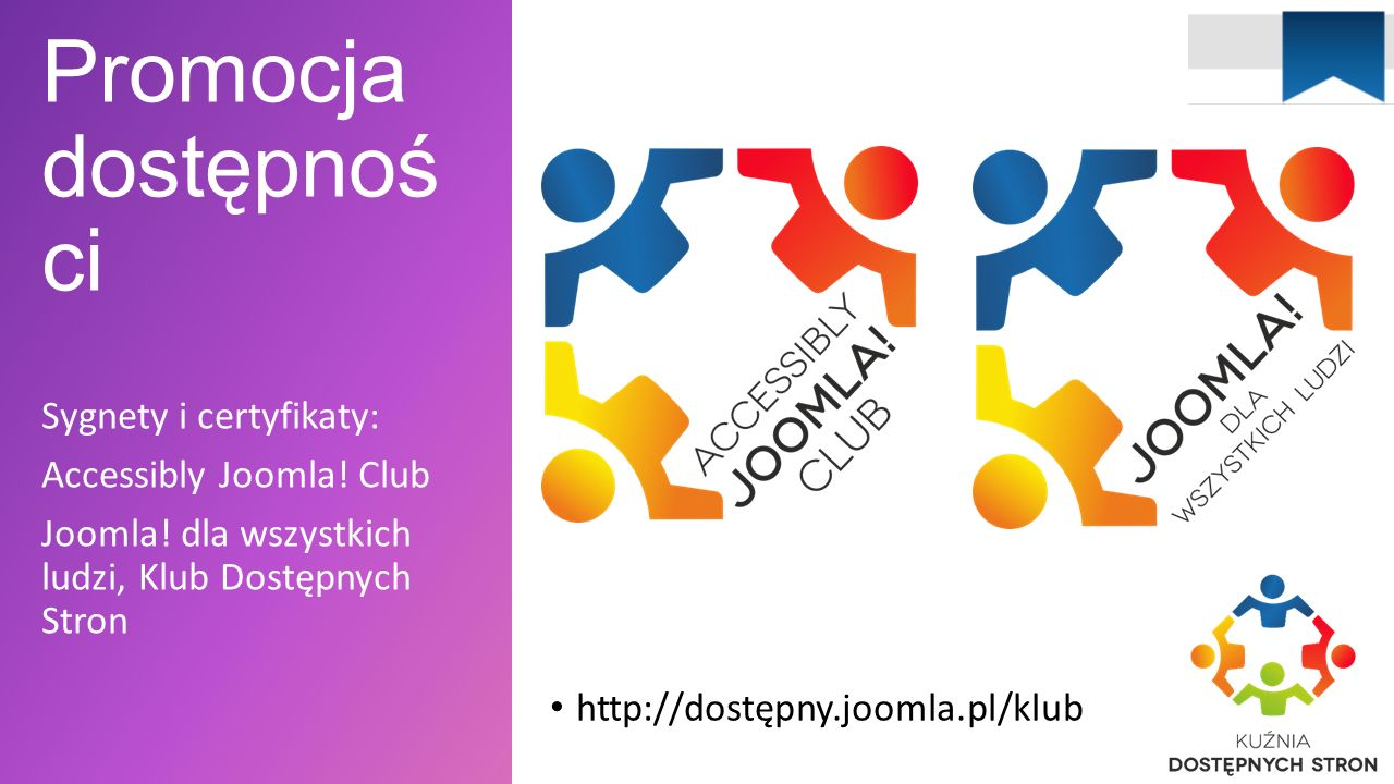 Promocja dostępnoś ci Chcemy stworzyć w Polsce modę na dostępność Klub dostępnych stron http://dostępny.joomla.pl/klub