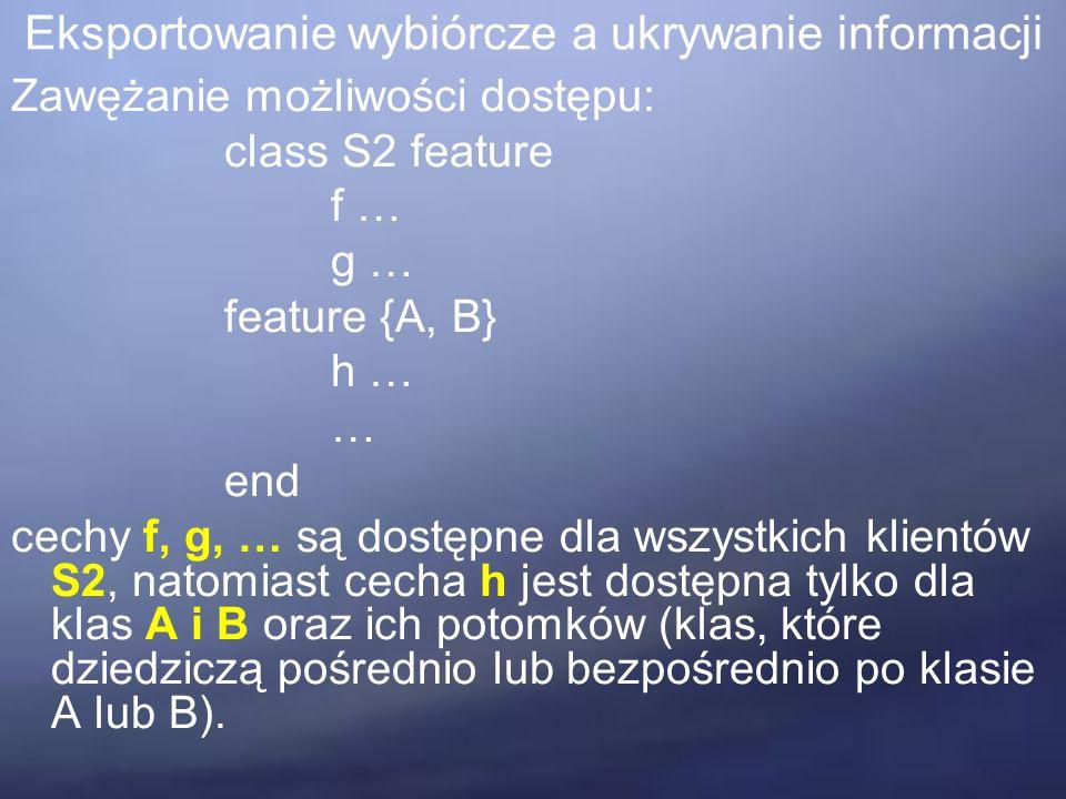 Eksportowanie wybiórcze a ukrywanie informacji Całkowite ukrywanie cech klasy: class S3 feature { } i … … end cecha i jest ukryta przed wszystkimi klientami S3.