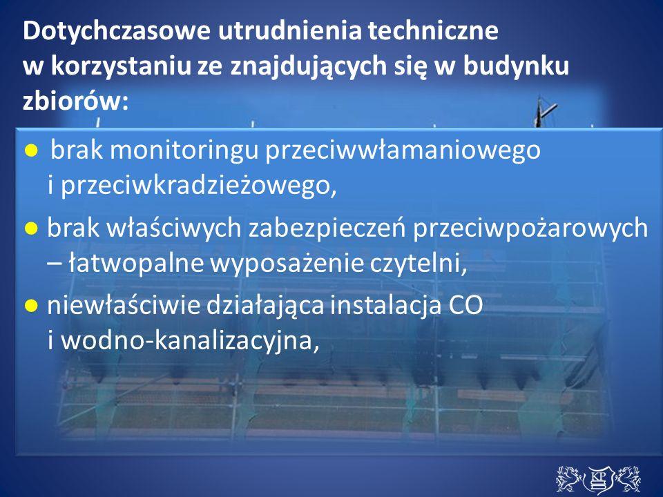 Dotychczasowe utrudnienia techniczne w korzystaniu ze znajdujących się w budynku zbiorów: ● brak monitoringu przeciwwłamaniowego i przeciwkradzieżowego, ● brak właściwych zabezpieczeń przeciwpożarowych – łatwopalne wyposażenie czytelni, ● niewłaściwie działająca instalacja CO i wodno-kanalizacyjna, ● brak windy, umożliwiającej niesprawnym czytelnikom transport na najwyższe kondygnacje, ● brak przestrzeni wystawienniczej dla stałych ekspozycji edukacyjnych, np.