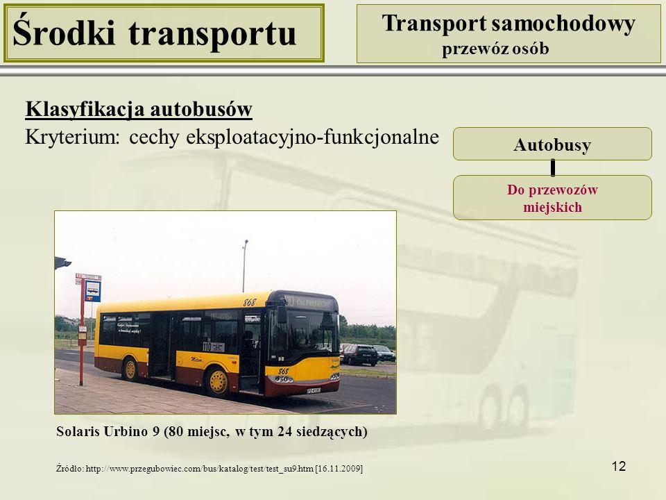 13 Środki transportu Transport samochodowy przewóz osób Klasyfikacja autobusów Kryterium: cechy eksploatacyjno-funkcjonalne Autosan A1012T Lider (45 miejsc siedzących) Autobusy Do przewozów międzymiastowych Widok wnętrza Źródło: http://pl.wikipedia.org/wiki/Autosan_A1012T [16.11.2009] Źródło: http://www.autosan.com.pl/produkcja/ miedzymiastowe/galeria_1012/004.htm [16.11.2009]