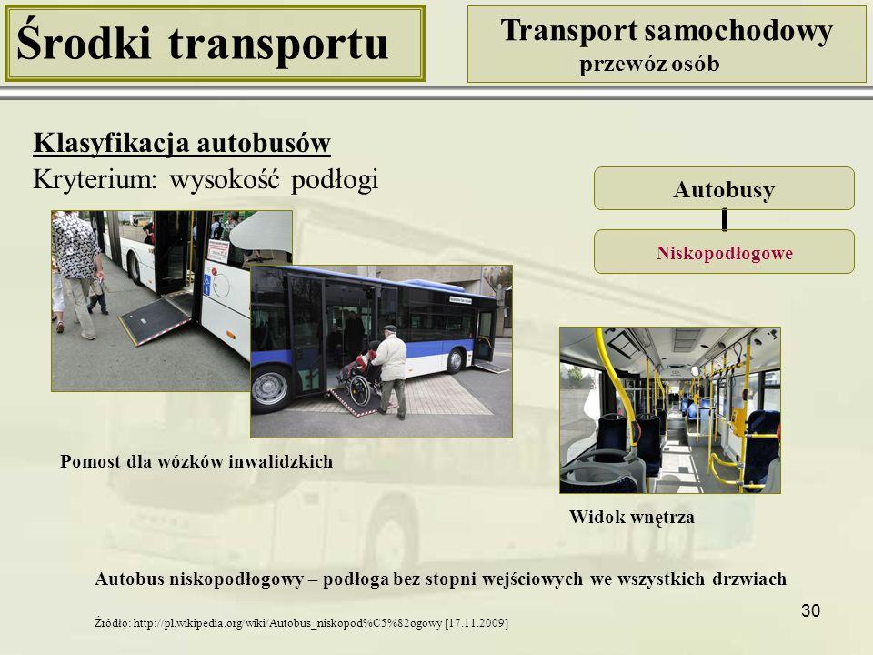 31 Środki transportu Transport samochodowy przewóz osób Klasyfikacja autobusów Kryterium: wysokość podłogi Autobusy Niskowejściowe Widok wnętrza Autobus niskowejściowy – podłoga bez stopni wejściowych przynajmniej w jednych drzwiach Źródło: Zbiory własne
