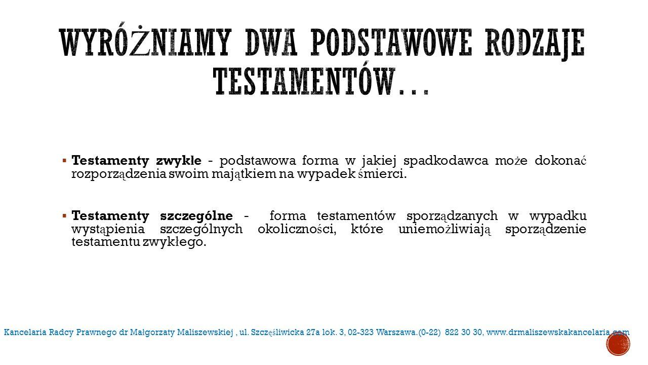  Testament w ł asnor ę czny (holograficzny) – aby by ł on wa ż ny musi by ć on spisany odr ę cznym pismem, podpisany i opatrzony dat ą.