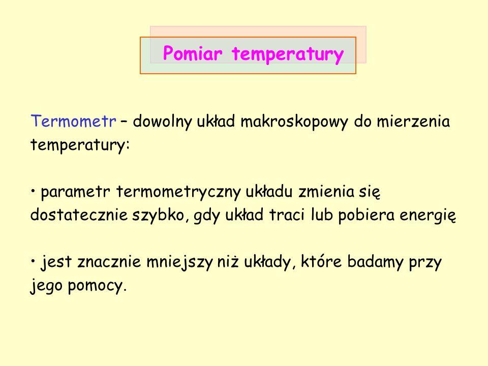 termometrParametr termometryczny X cieczowy – rtęć lub alkoholwysokość słupa cieczy gazowy o stałej objętościciśnienie gazowy o stałym ciśnieniuobjętość oporowyoporność termoparasiła termoelektryczna itd Dwa układy pozostaną w równowadze po ich skontaktowaniu termicznym wtedy i tylko wtedy, gdy ich temperatury względem tego samego termometru są równe.